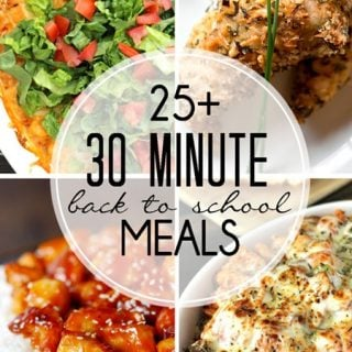 25+ Back to School 30 Minute Meals!