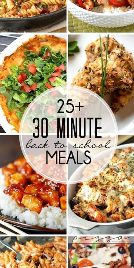 25+ 30 Minute Meals: a month's worth of quick and easy meals for back to school!