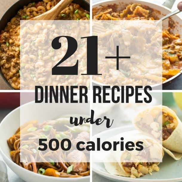 21+ Dinner Recipes Under 500 Calories