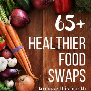 65+ Healthy Food Swaps from Readers